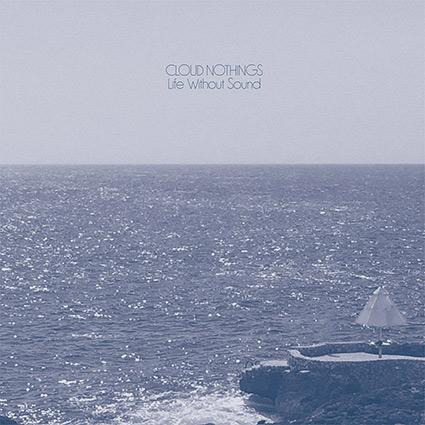 Cloud Nothings 'Life Without Sound' recenseras - formidabel hyllning till förebilderna