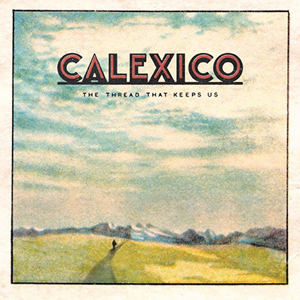 Calexico 'The Thread That Keeps Us' recenseras - kort parentes