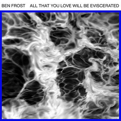 Ben Frost 'All That You Love...' recenseras - En resa där du själv är farkosten