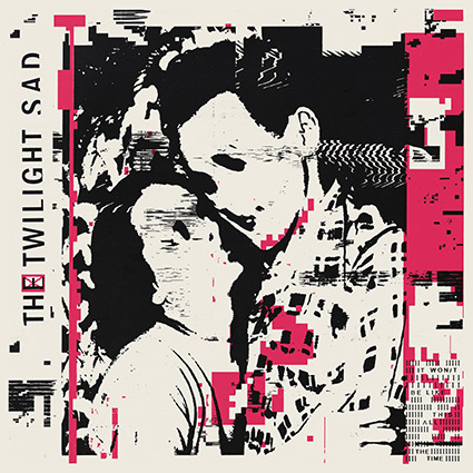 The Twilight Sad 'It Won/t Be Like This All The Time' recension - stort engagemang
