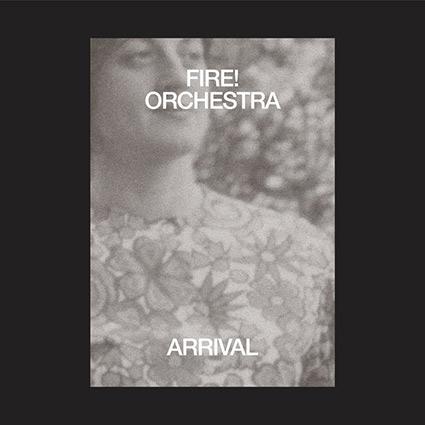 Fire! Orchestra 'Arrival' recenseras - ett enastående musikaliskt äventyr
