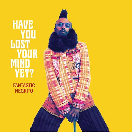 Fantastic Negrito 'Have You Lost Your Mind Yet?' passion, politik, samvete, spelglädje