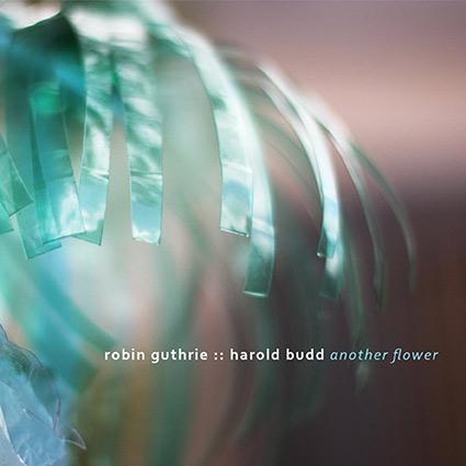 Robin Guthrie :: Harold Budd 'Another Flower' Gnistrande vackert